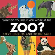 WHAT DO YOU DO IF YOU WORK AT THE ZOO? by Steve Jenkins