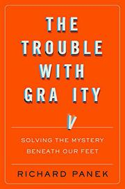 THE TROUBLE WITH GRAVITY by Richard Panek