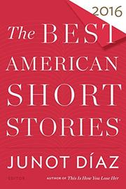 THE BEST AMERICAN SHORT STORIES 2016 by Junot Díaz