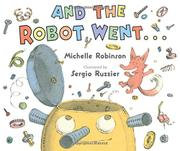 AND THE ROBOT WENT… by Michelle Robinson