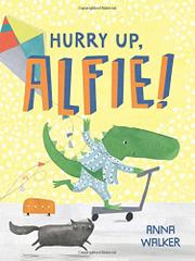 HURRY UP, ALFIE! by Anna Walker