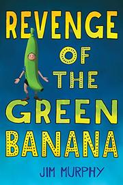 REVENGE OF THE GREEN BANANA by Jim Murphy