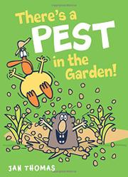 THERE'S A PEST IN THE GARDEN! by Jan Thomas