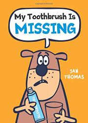 MY TOOTHBRUSH IS MISSING!  by Jan Thomas