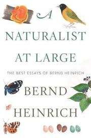 A NATURALIST AT LARGE by Bernd Heinrich