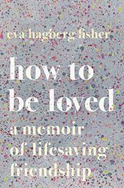 HOW TO BE LOVED by Eva Hagberg Fisher