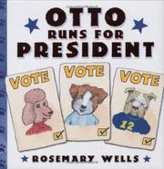 OTTO RUNS FOR PRESIDENT by Rosemary Wells