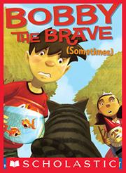 BOBBY THE BRAVE (SOMETIMES) by Lisa Yee