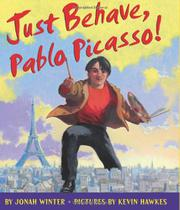 JUST BEHAVE, PABLO PICASSO! by Jonah Winter