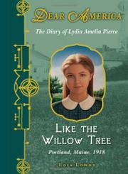 LIKE THE WILLOW TREE by Lois Lowry