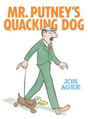 MR. PUTNEY'S QUACKING DOG by Jon Agee