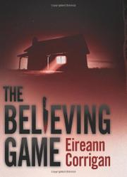 THE BELIEVING GAME by Eireann Corrigan