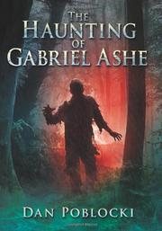 THE HAUNTING OF GABRIEL ASHE by Dan Poblocki