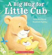 A BIG HUG FOR LITTLE CUB by Lorie Ann Grover