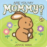 ARE YOU MY MOMMY? by Joyce Wan