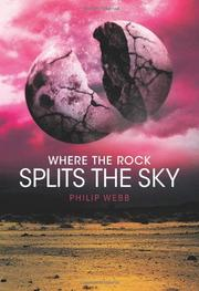 WHERE THE ROCK SPLITS THE SKY by Philip Webb
