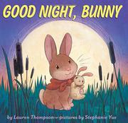 GOOD NIGHT, BUNNY by Lauren Thompson