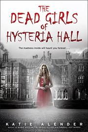 THE DEAD GIRLS OF HYSTERIA HALL by Katie Alender