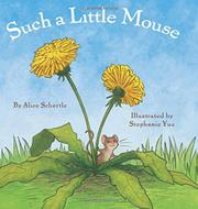 SUCH A LITTLE MOUSE by Alice Schertle