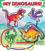 MY DINOSAURS! by Betty Schwartz