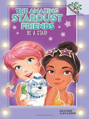BE A STAR! by Heather Alexander