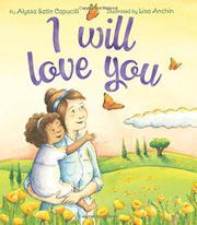 I WILL LOVE YOU by Alyssa Satin Capucilli