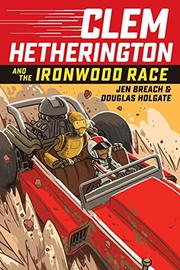 CLEM HETHERINGTON AND THE IRONWOOD RACE by Jen Breach