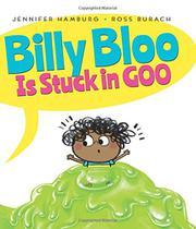 BILLY BLOO IS STUCK IN GOO by Jennifer Hamburg