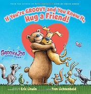IF YOU'RE GROOVY AND YOU KNOW IT, HUG A FRIEND! by Eric Litwin