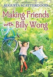 MAKING FRIENDS WITH BILLY WONG by Augusta Scattergood