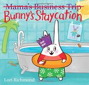BUNNY'S STAYCATION (MAMA'S BUSINESS TRIP) by Lori Richmond