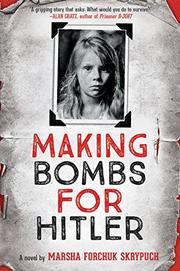 MAKING BOMBS FOR HITLER by Marsha Forchuk Skrypuch