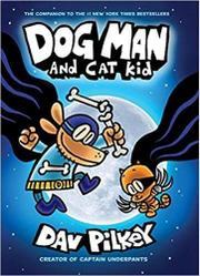 DOG MAN AND CAT KID by Dav Pilkey