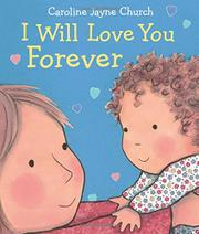 I WILL LOVE YOU FOREVER by Caroline Jayne Church