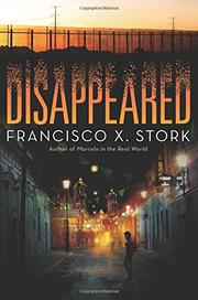 DISAPPEARED by Francisco X. Stork