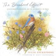 THE BLUEBIRD EFFECT by Julie Zickefoose