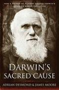 DARWIN'S SACRED CAUSE by Adrian Desmond