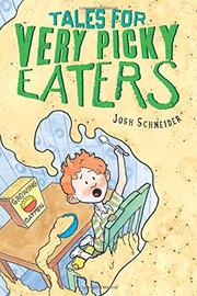TALES FOR VERY PICKY EATERS by Josh Schneider