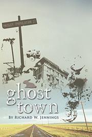 GHOST TOWN by Richard W. Jennings