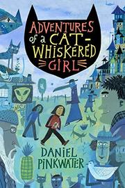 ADVENTURES OF A CAT-WHISKERED GIRL by Daniel Pinkwater