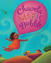 CHAVELA AND THE MAGIC BUBBLE by Monica Brown