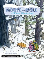 MOUSE AND MOLE: A WINTER WONDERLAND by Wong Herbert Yee