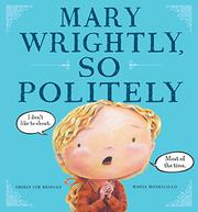 MARY WRIGHTLY, SO POLITELY by Shirin Yim Bridges