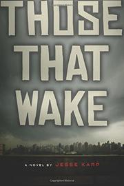 THOSE THAT WAKE by Jesse Karp