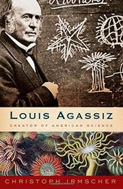 LOUIS AGASSIZ by Christoph Irmscher