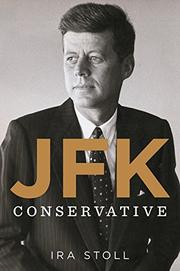 JFK, CONSERVATIVE by Ira Stoll