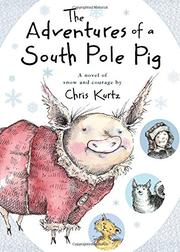 THE ADVENTURES OF A SOUTH POLE PIG by Chris Kurtz