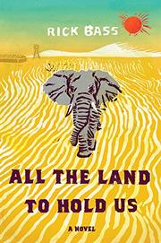 ALL THE LAND TO HOLD US by Rick Bass
