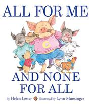 ALL FOR ME AND NONE FOR ALL by Lynn Munsinger