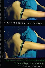 NEXT LIFE MIGHT BE KINDER by Howard Norman